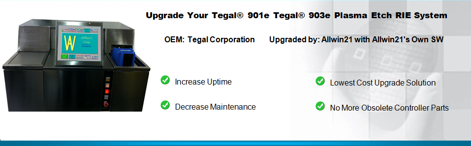 Upgrade Your Tegal 901e Tegal 903e Plasma Etch RIE Systems